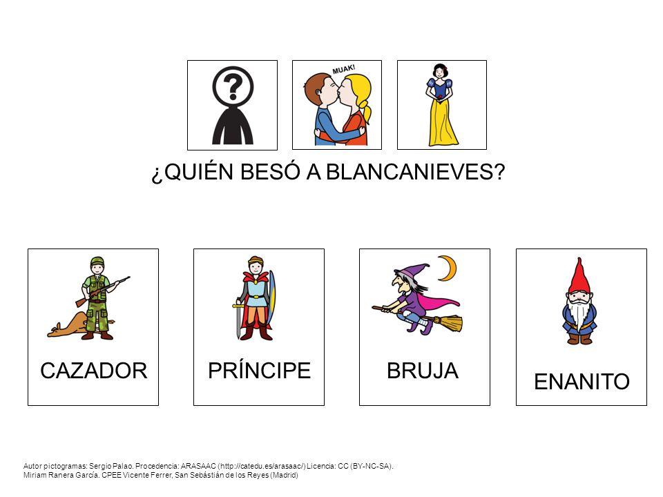 ¿QUIÉN BESÓ A BLANCANIEVES? ENANITO BRUJAPRÍNCIPECAZADOR Autor pictogramas: Sergio Palao. Procedencia: ARASAAC (http://catedu.es/arasaac/) Licencia: C