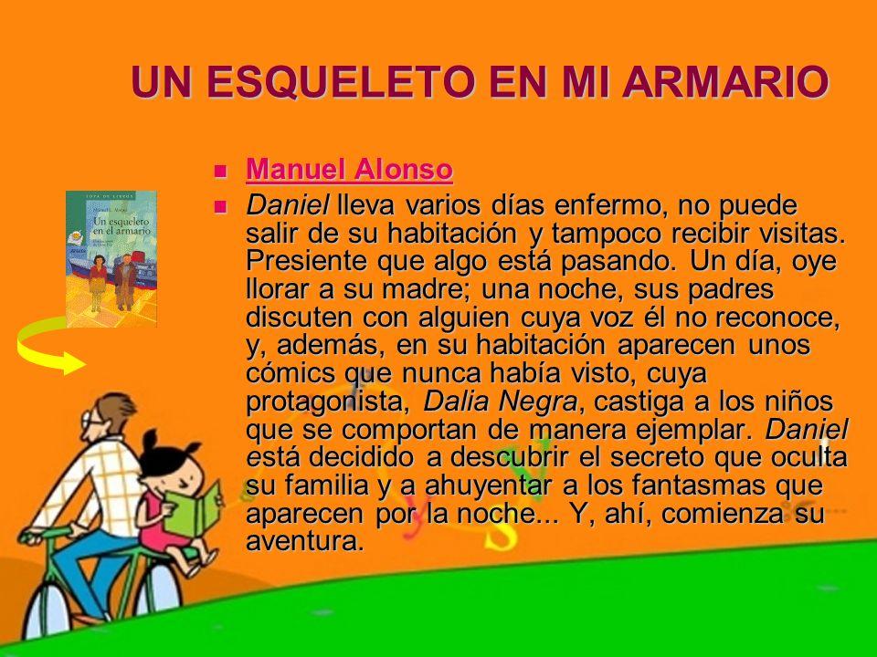UN ESQUELETO EN MI ARMARIO Manuel Alonso Manuel Alonso Manuel Alonso Manuel Alonso Daniel lleva varios días enfermo, no puede salir de su habitación y