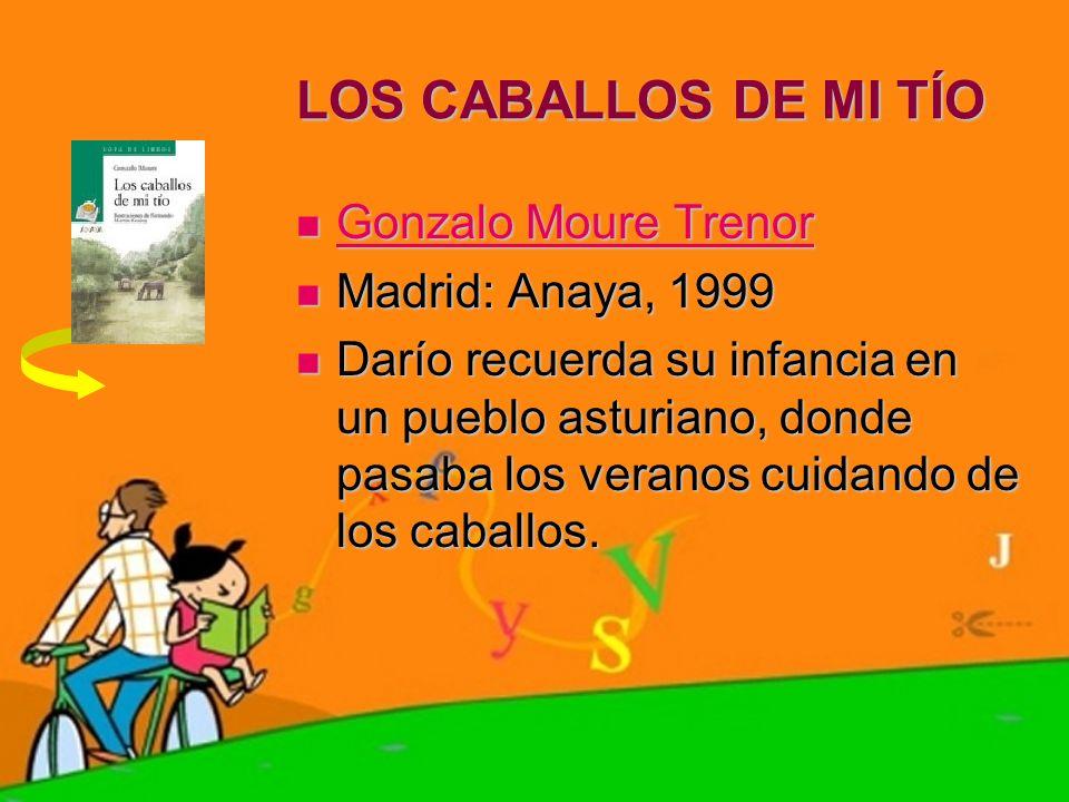 LOS CABALLOS DE MI TÍO Gonzalo Moure Trenor Gonzalo Moure Trenor Gonzalo Moure Trenor Gonzalo Moure Trenor Madrid: Anaya, 1999 Madrid: Anaya, 1999 Dar