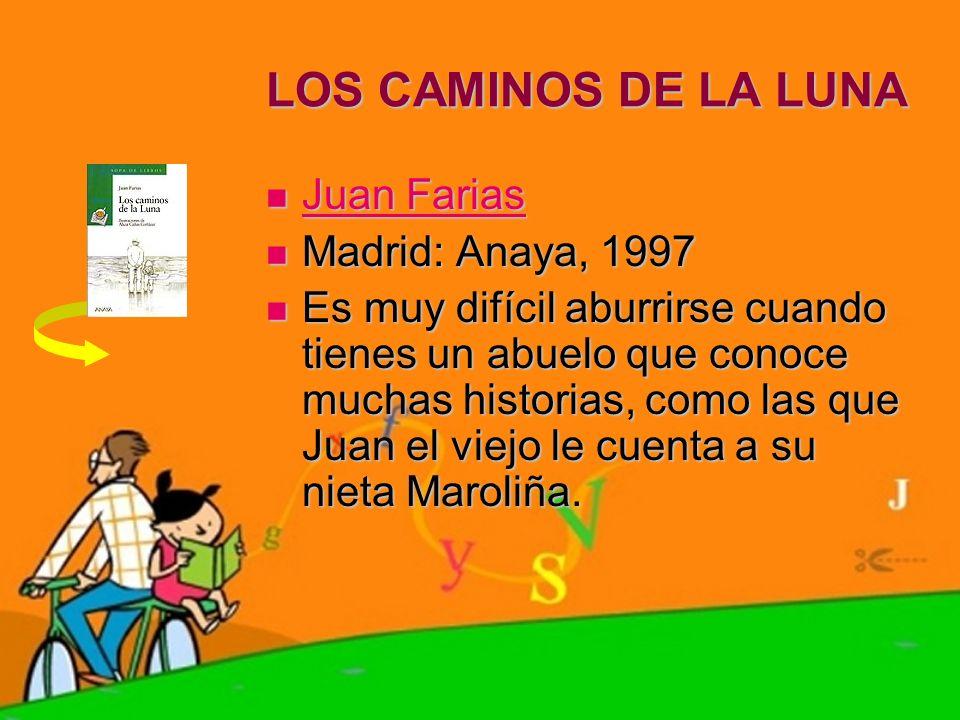 LOS CAMINOS DE LA LUNA Juan Farias Juan Farias Juan Farias Juan Farias Madrid: Anaya, 1997 Madrid: Anaya, 1997 Es muy difícil aburrirse cuando tienes
