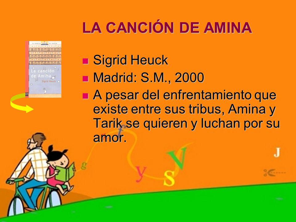 LA CANCIÓN DE AMINA Sigrid Heuck Sigrid Heuck Madrid: S.M., 2000 Madrid: S.M., 2000 A pesar del enfrentamiento que existe entre sus tribus, Amina y Ta