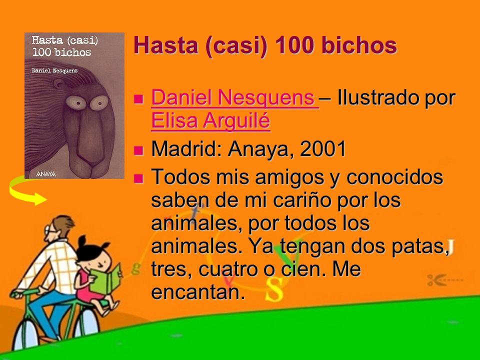 Hasta (casi) 100 bichos Daniel Nesquens – Ilustrado por Elisa Arguilé Daniel Nesquens – Ilustrado por Elisa Arguilé Daniel Nesquens Elisa Arguilé Dani