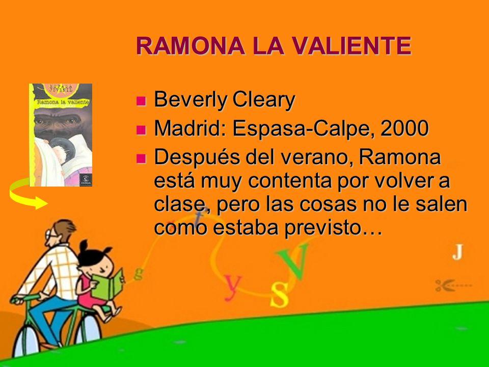 RAMONA LA VALIENTE Beverly Cleary Beverly Cleary Madrid: Espasa-Calpe, 2000 Madrid: Espasa-Calpe, 2000 Después del verano, Ramona está muy contenta po