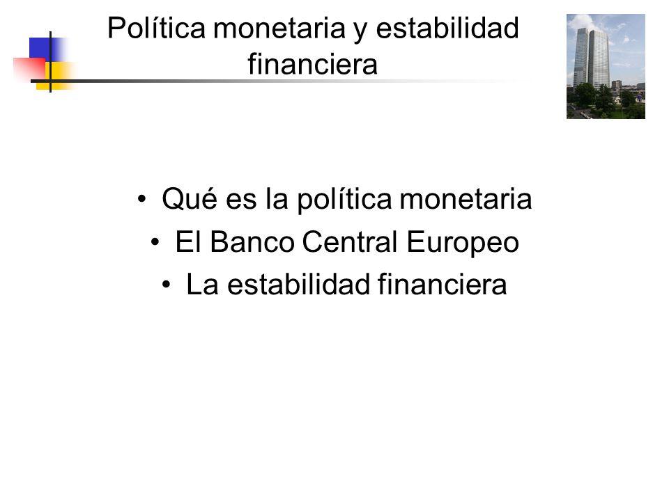 Política monetaria y estabilidad financiera Qué es la política monetaria El Banco Central Europeo La estabilidad financiera