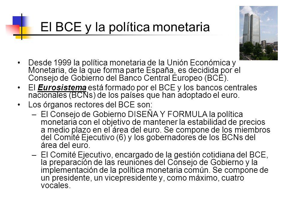 El BCE y la política monetaria Desde 1999 la política monetaria de la Unión Económica y Monetaria, de la que forma parte España, es decidida por el Co