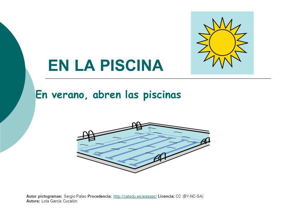 EN LA PISCINA En verano, abren las piscinas Autor pictogramas: Sergio Palao Procedencia: http://catedu.es/arasaac/ Licencia: CC (BY-NC-SA)http://cated