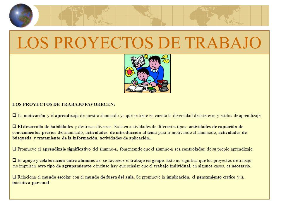 LOS PROYECTOS DE TRABAJO FAVORECEN: La motivación y el aprendizaje de nuestro alumnado ya que se tiene en cuenta la diversidad de intereses y estilos