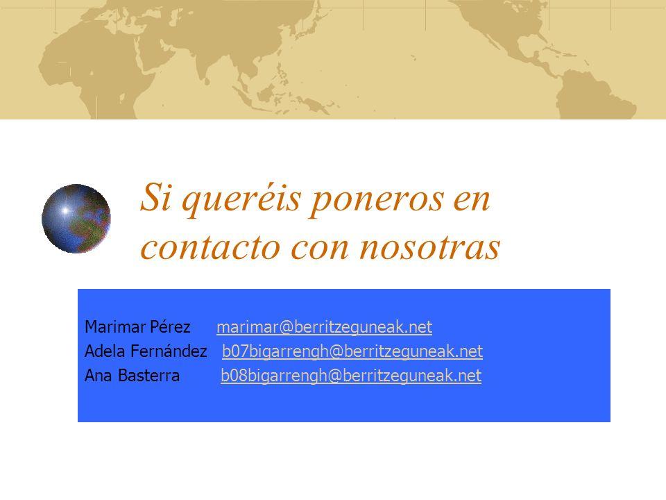 Si queréis poneros en contacto con nosotras Marimar Pérez marimar@berritzeguneak.net marimar@berritzeguneak.net Adela Fernández b07bigarrengh@berritze