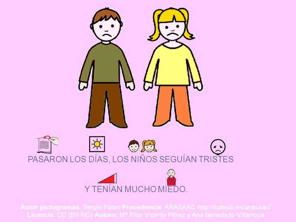 Y TENÍAN MUCHO MIEDO. PASARON LOS DÍAS, LOS NIÑOS SEGUÍAN TRISTES Autor pictogramas: Sergio Palao Procedencia: ARASAAC http://catedu.es/arasaac/ Licen
