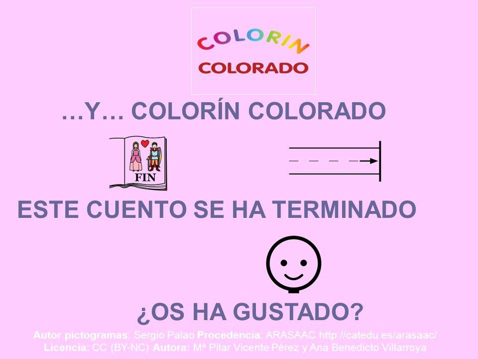 …Y… COLORÍN COLORADO ¿OS HA GUSTADO? ESTE CUENTO SE HA TERMINADO Autor pictogramas: Sergio Palao Procedencia: ARASAAC http://catedu.es/arasaac/ Licenc