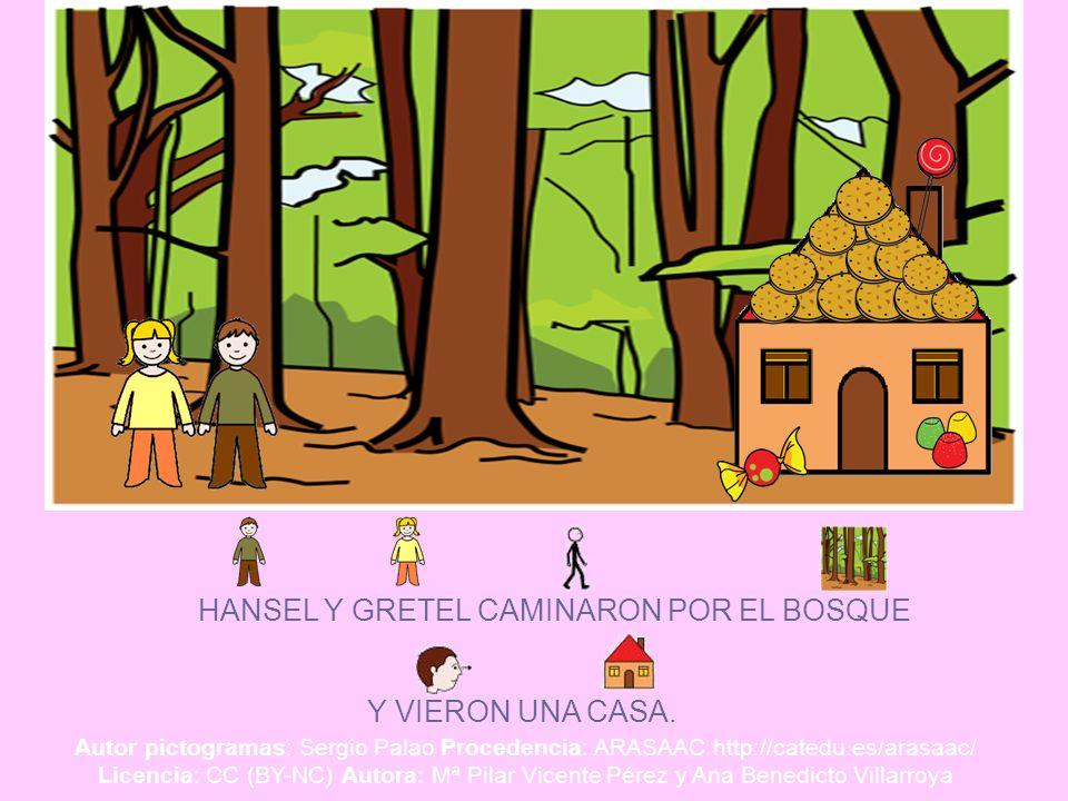 HANSEL Y GRETEL CAMINARON POR EL BOSQUE Y VIERON UNA CASA. Autor pictogramas: Sergio Palao Procedencia: ARASAAC http://catedu.es/arasaac/ Licencia: CC