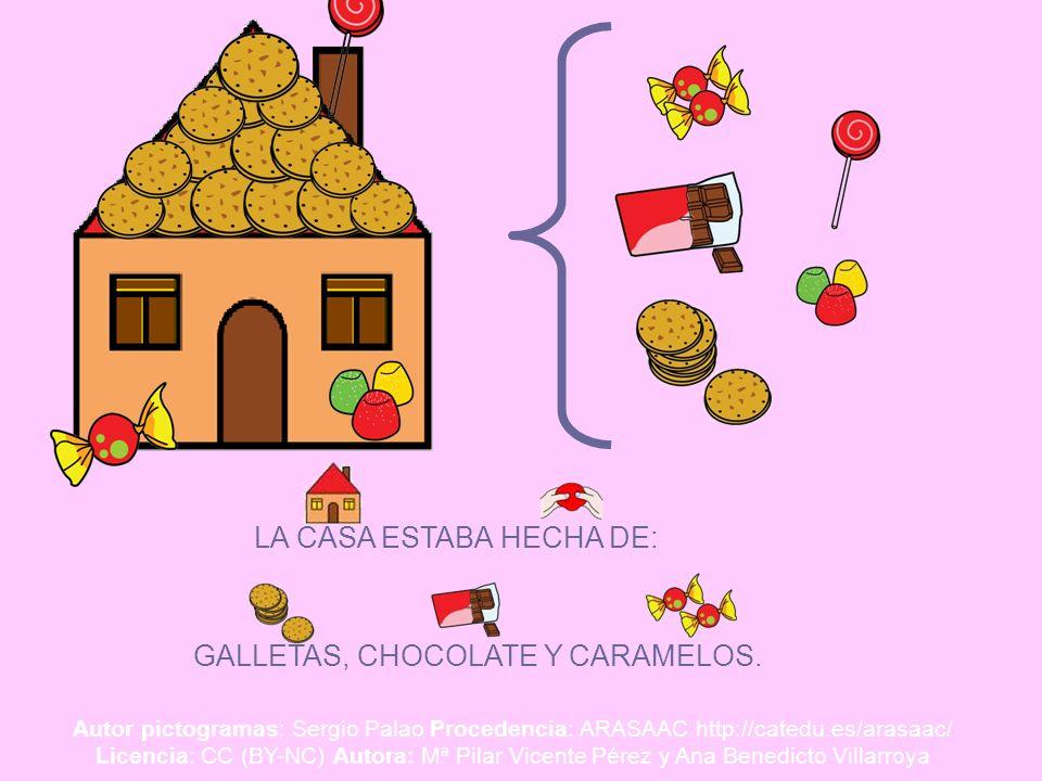LA CASA ESTABA HECHA DE: GALLETAS, CHOCOLATE Y CARAMELOS. Autor pictogramas: Sergio Palao Procedencia: ARASAAC http://catedu.es/arasaac/ Licencia: CC
