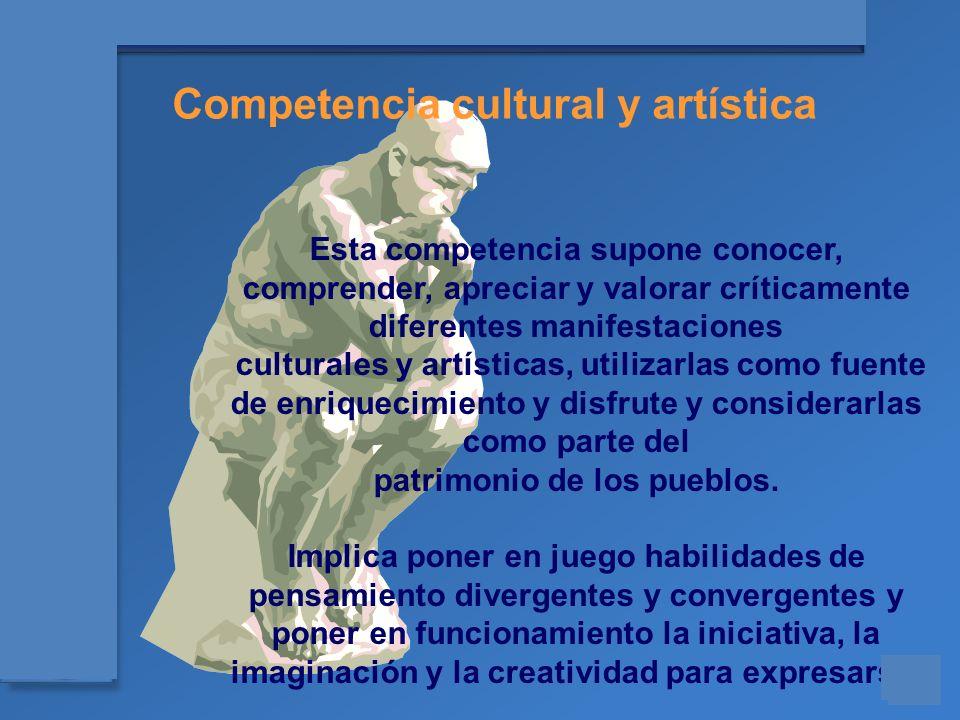Materiales para el asesoramiento en Competencias Básicas Esta competencia supone conocer, comprender, apreciar y valorar críticamente diferentes manif
