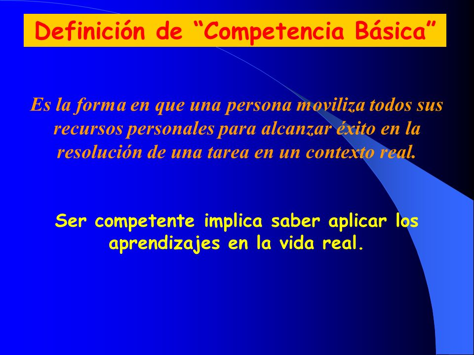 Definición de Competencia Básica Es la forma en que una persona moviliza todos sus recursos personales para alcanzar éxito en la resolución de una tar