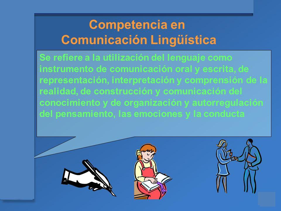 Materiales para el asesoramiento en Competencias Básicas Se refiere a la utilización del lenguaje como instrumento de comunicación oral y escrita, de