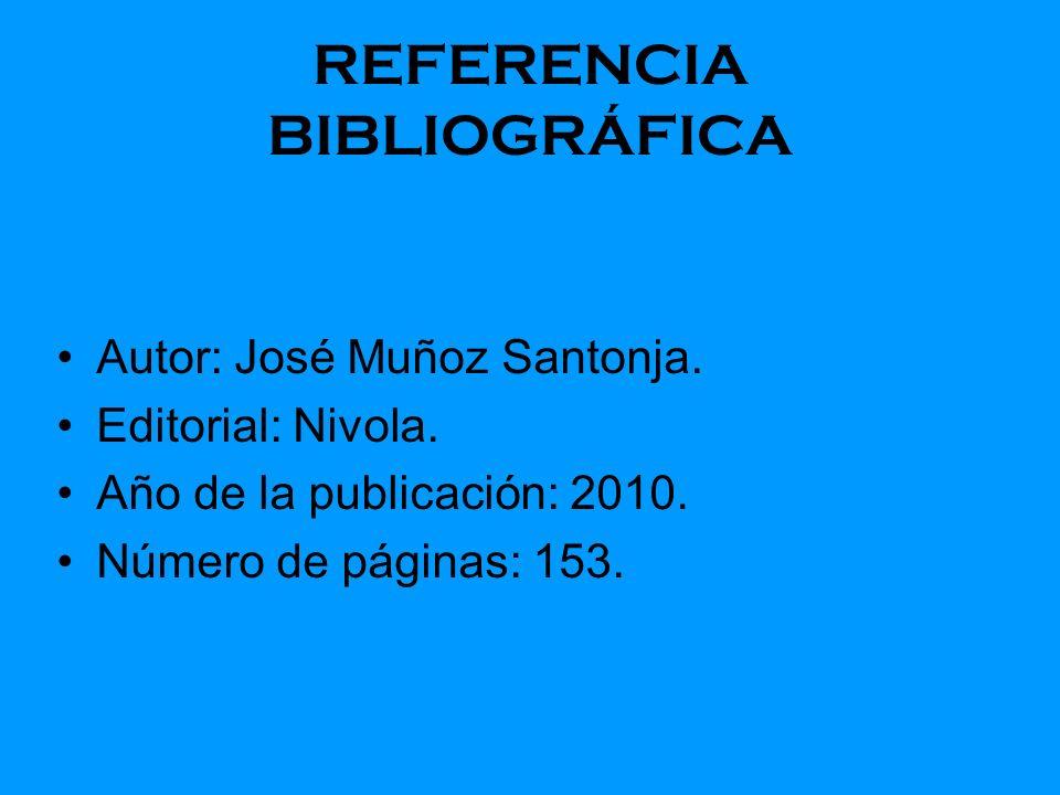 REFERENCIA BIBLIOGRÁFICA Autor: José Muñoz Santonja. Editorial: Nivola. Año de la publicación: 2010. Número de páginas: 153.
