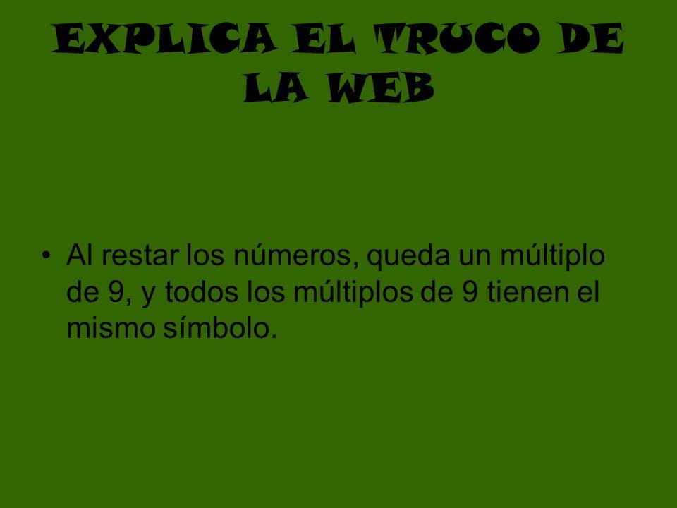 EXPLICA EL TRUCO DE LA WEB Al restar los números, queda un múltiplo de 9, y todos los múltiplos de 9 tienen el mismo símbolo.