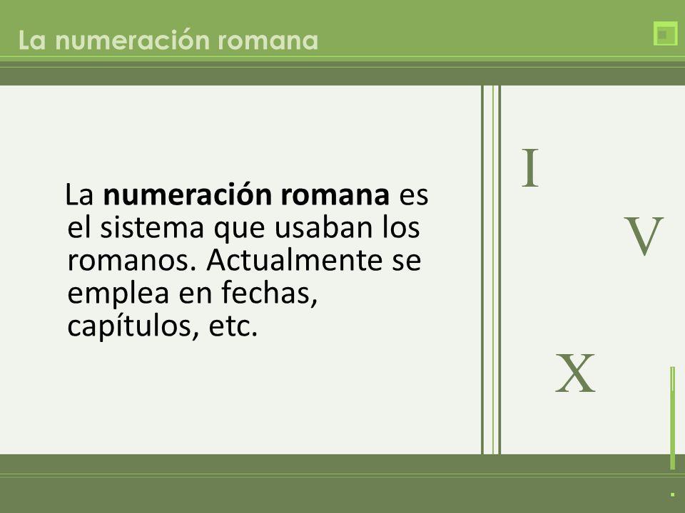 La numeración romana es el sistema que usaban los romanos.
