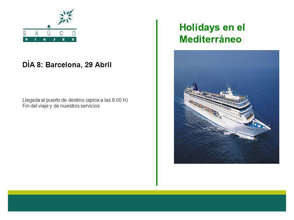 TLF 976 555 976 DÍA 8: Barcelona, 29 Abril Llegada al puerto de destino.(aprox a las 8.00 h) Fin del viaje y de nuestros servicios Holidays en el Medi
