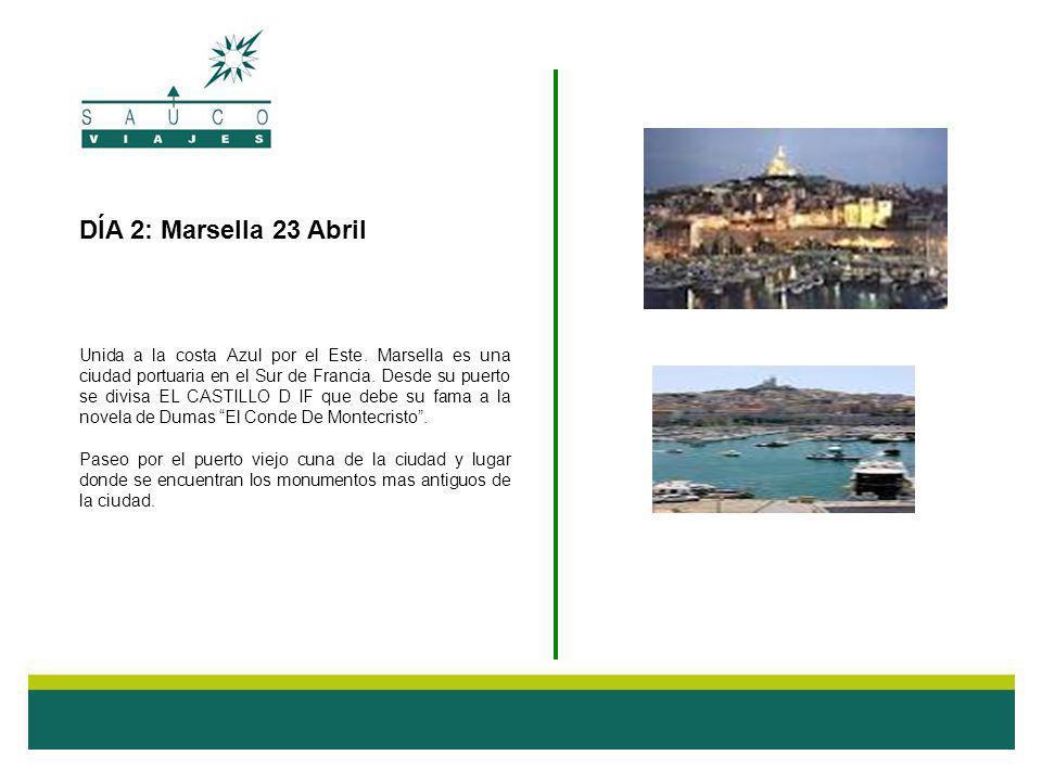 DÍA 2: Marsella 23 Abril Unida a la costa Azul por el Este. Marsella es una ciudad portuaria en el Sur de Francia. Desde su puerto se divisa EL CASTIL