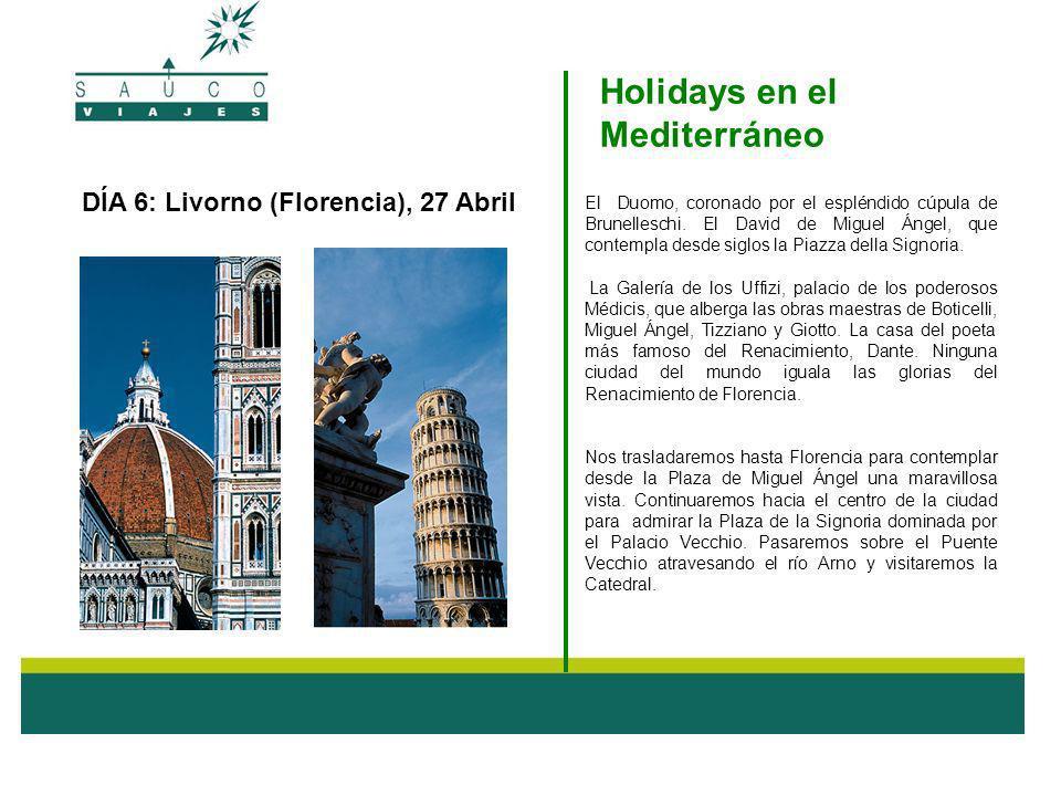 DÍA 6: Livorno (Florencia), 27 Abril El Duomo, coronado por el espléndido cúpula de Brunelleschi. El David de Miguel Ángel, que contempla desde siglos