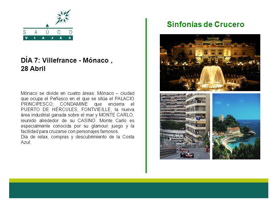 DÍA 7: Villefrance - Mónaco, 28 Abril Mónaco se divide en cuatro áreas: Mónaco – ciudad que ocupa el Peñasco en el que se sitúa el PALACIO PRINCIPESCO; CONDAMINE que encierra el PUERTO DE HÉRCULES, FONTVIEILLE, la nueva área industrial ganada sobre el mar y MONTE CARLO, reunido alrededor de su CASINO.