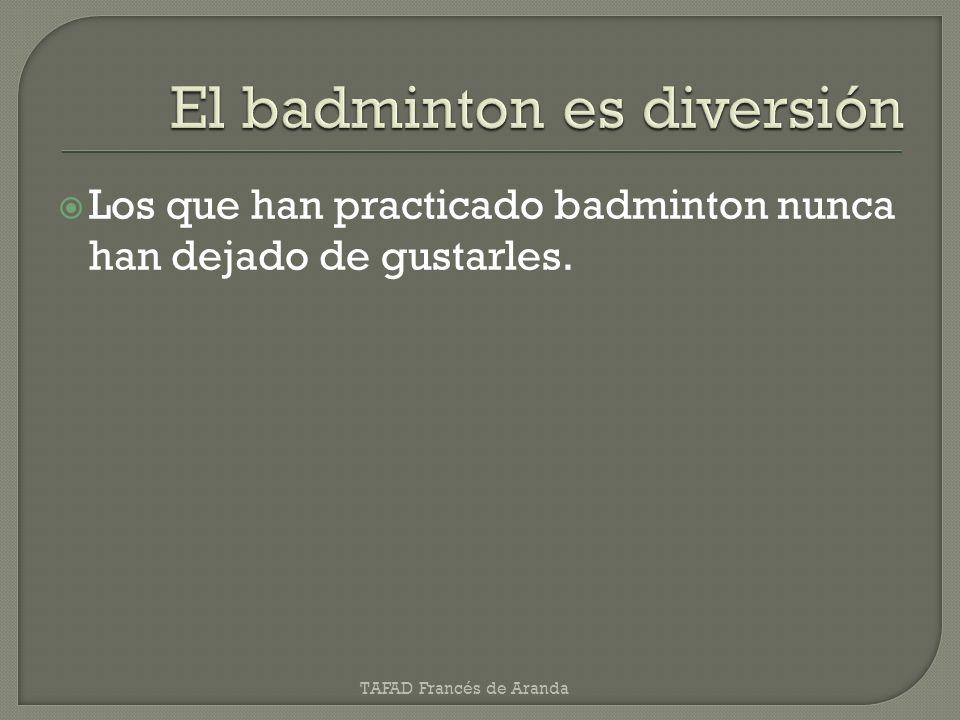 Los que han practicado badminton nunca han dejado de gustarles. TAFAD Francés de Aranda