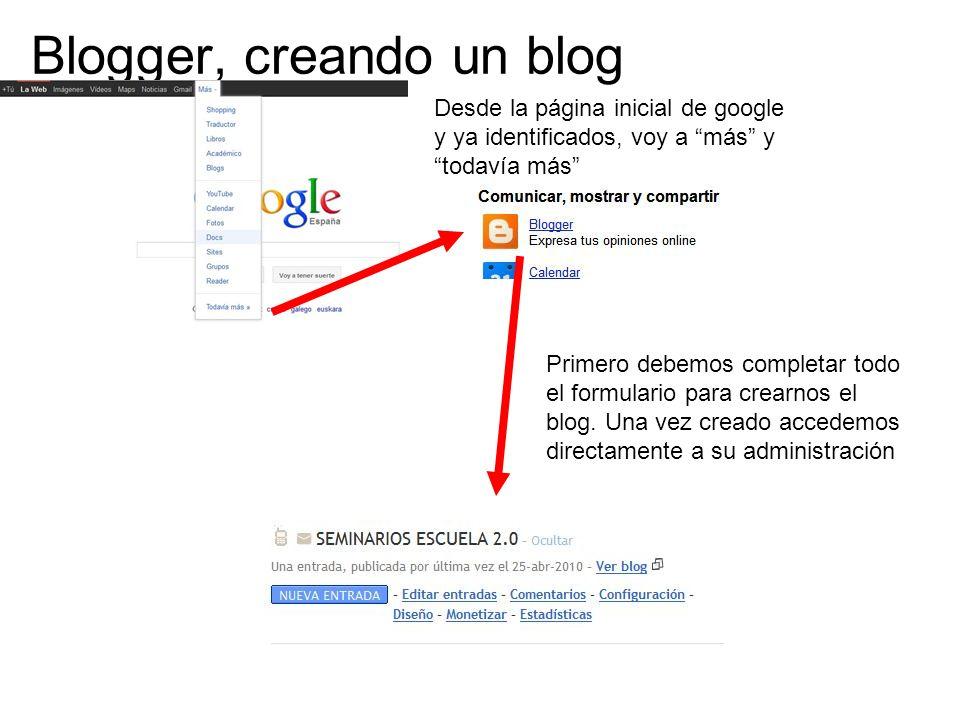 Blogger, creando un blog Desde la página inicial de google y ya identificados, voy a más y todavía más Primero debemos completar todo el formulario para crearnos el blog.