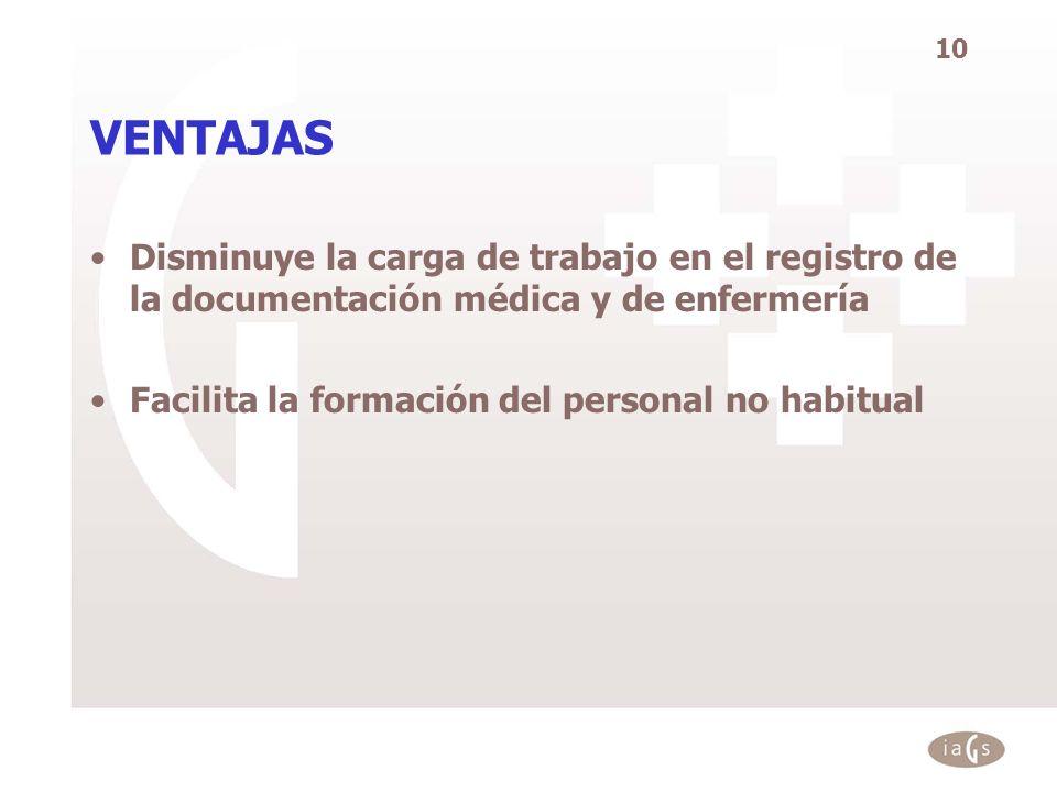 10 VENTAJAS Disminuye la carga de trabajo en el registro de la documentación médica y de enfermería Facilita la formación del personal no habitual