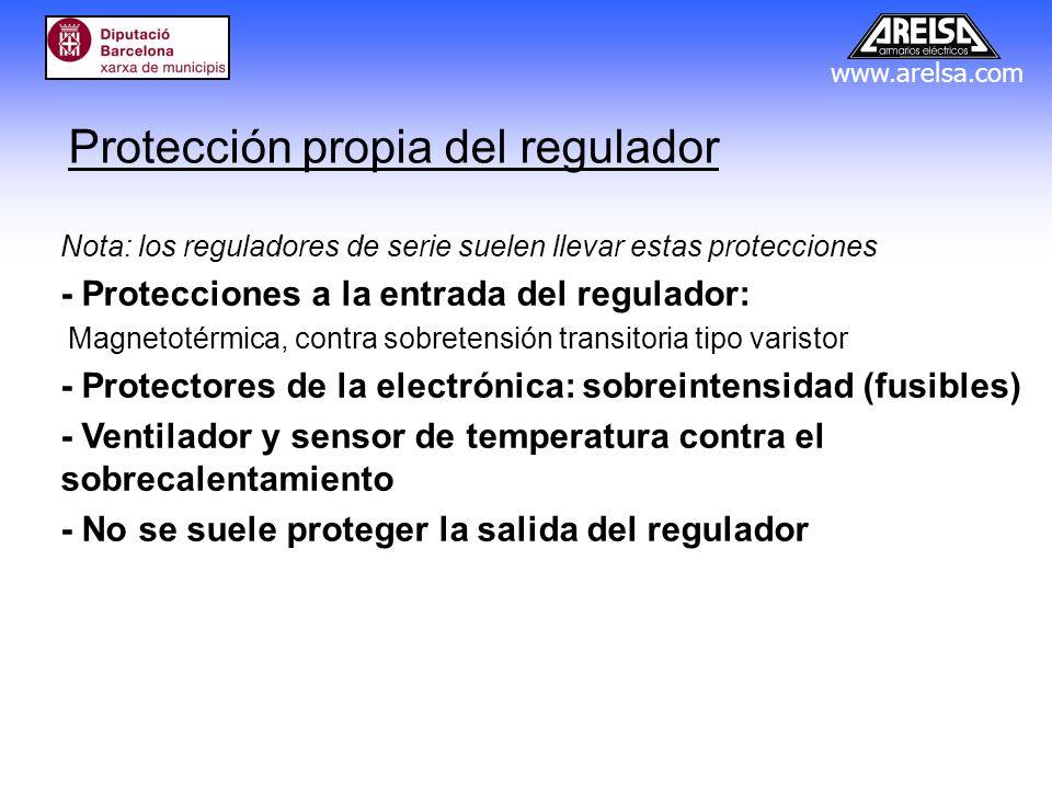 www.arelsa.com Protección propia del regulador Nota: los reguladores de serie suelen llevar estas protecciones - Protecciones a la entrada del regulad