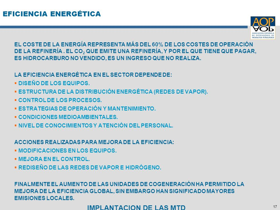 17 EFICIENCIA ENERGÉTICA EL COSTE DE LA ENERGÍA REPRESENTA MÁS DEL 60% DE LOS COSTES DE OPERACIÓN DE LA REFINERÍA. EL CO 2 QUE EMITE UNA REFINERÍA, Y