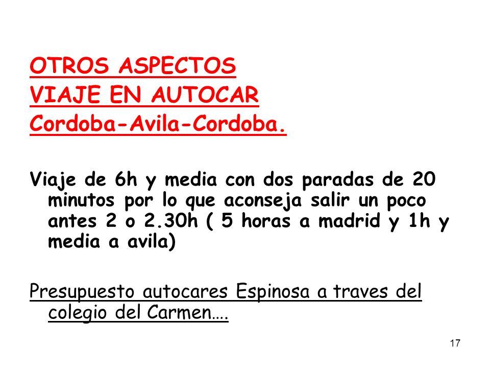 17 OTROS ASPECTOS VIAJE EN AUTOCAR Cordoba-Avila-Cordoba. Viaje de 6h y media con dos paradas de 20 minutos por lo que aconseja salir un poco antes 2