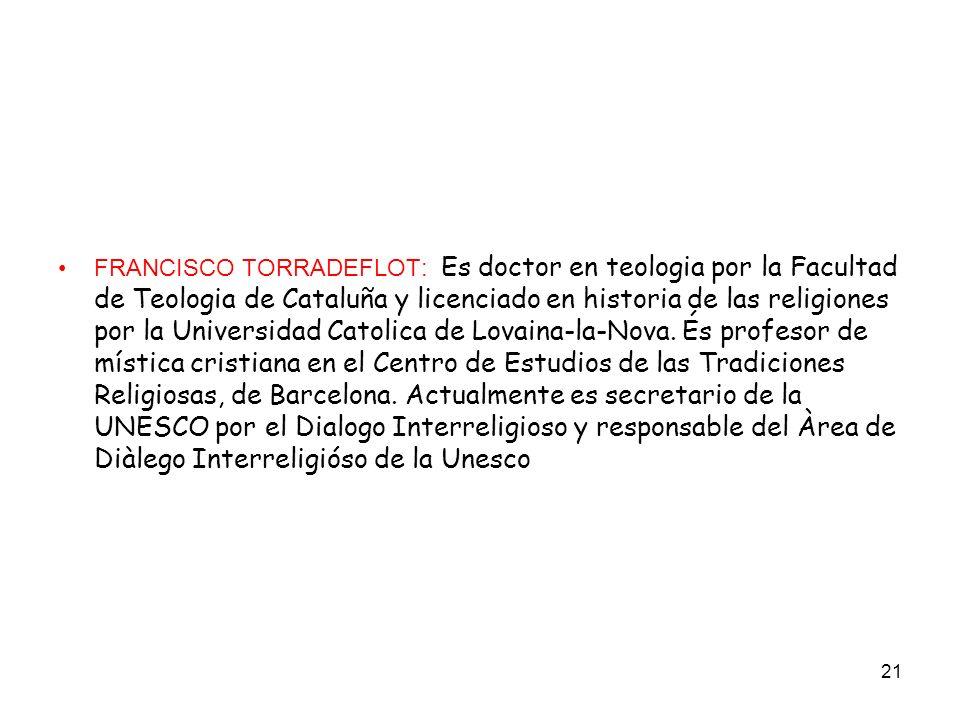 21 FRANCISCO TORRADEFLOT: Es doctor en teologia por la Facultad de Teologia de Cataluña y licenciado en historia de las religiones por la Universidad