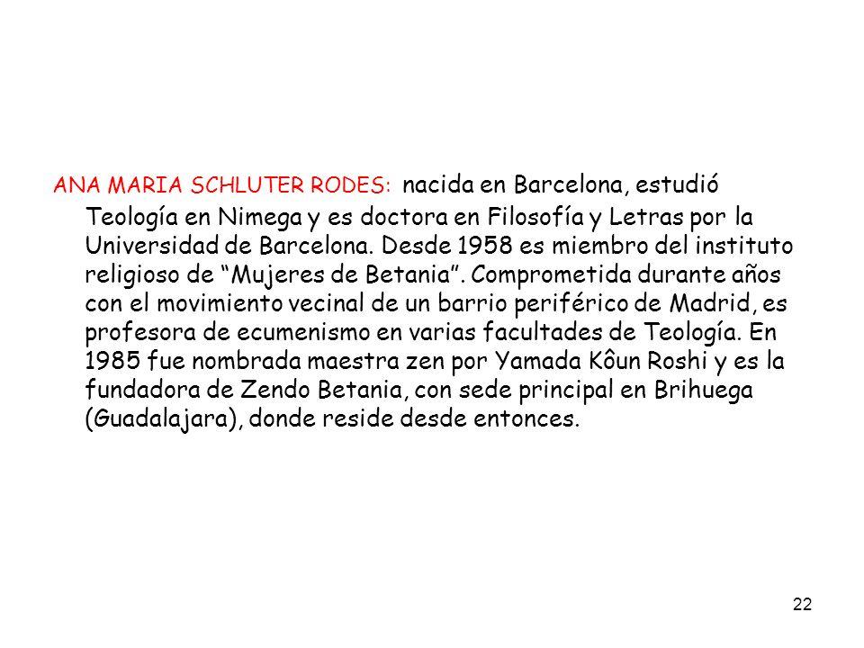 22 ANA MARIA SCHLUTER RODES: nacida en Barcelona, estudió Teología en Nimega y es doctora en Filosofía y Letras por la Universidad de Barcelona. Desde