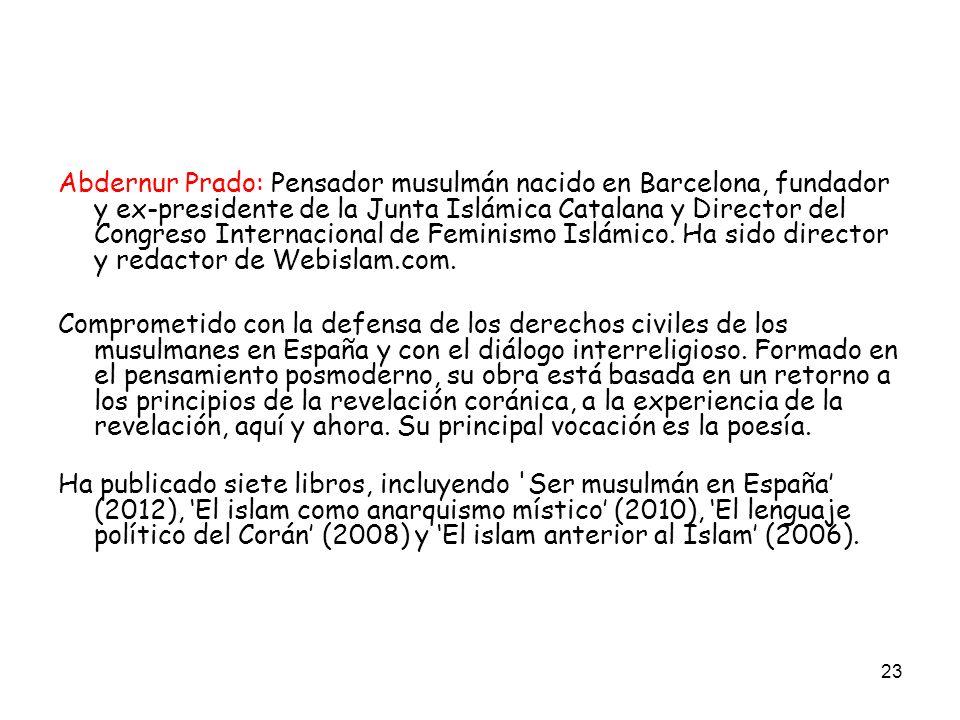 23 Abdernur Prado: Pensador musulmán nacido en Barcelona, fundador y ex-presidente de la Junta Islámica Catalana y Director del Congreso Internacional