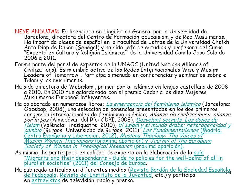 24 NEYE ANDUJAR: Es licenciada en Lingüística General por la Universidad de Barcelona, directora del Centro de Formación Educaislam y de Red Musulmana