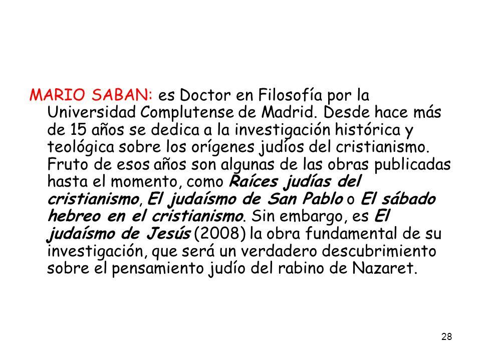 28 MARIO SABAN: es Doctor en Filosofía por la Universidad Complutense de Madrid. Desde hace más de 15 años se dedica a la investigación histórica y te