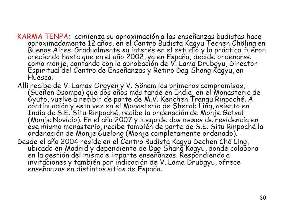30 KARMA TENPA: comienza su aproximación a las enseñanzas budistas hace aproximadamente 12 años, en el Centro Budista Kagyu Techen Chöling en Buenos A