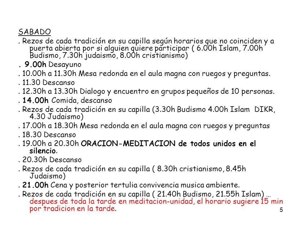6 DOMINGO Rezos de cada tradición en su capilla según horarios que no coinciden y a puerta abierta por si alguien quiere participar ( 6.00h Islam, 7.00h Budismo, 7.30h judaismo, 8.00h cristianismo).
