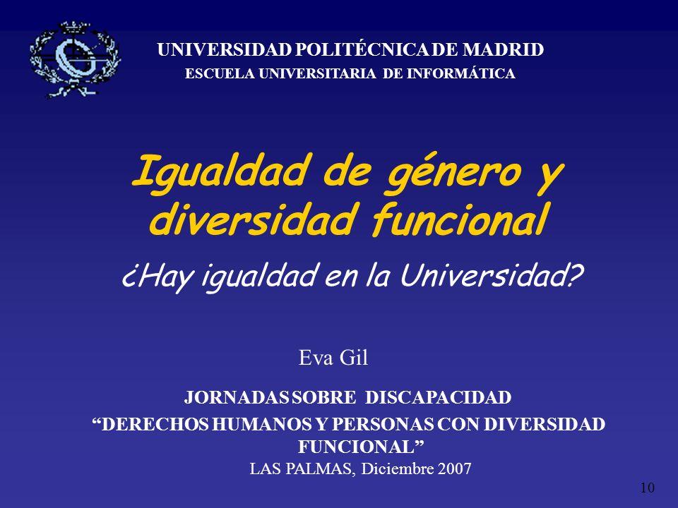 10 Igualdad de género y diversidad funcional UNIVERSIDAD POLITÉCNICA DE MADRID ESCUELA UNIVERSITARIA DE INFORMÁTICA JORNADAS SOBRE DISCAPACIDAD DERECH