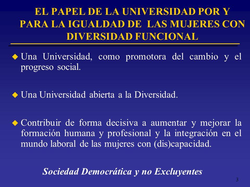 3 u Una Universidad, como promotora del cambio y el progreso social. u Una Universidad abierta a la Diversidad. u Contribuir de forma decisiva a aumen