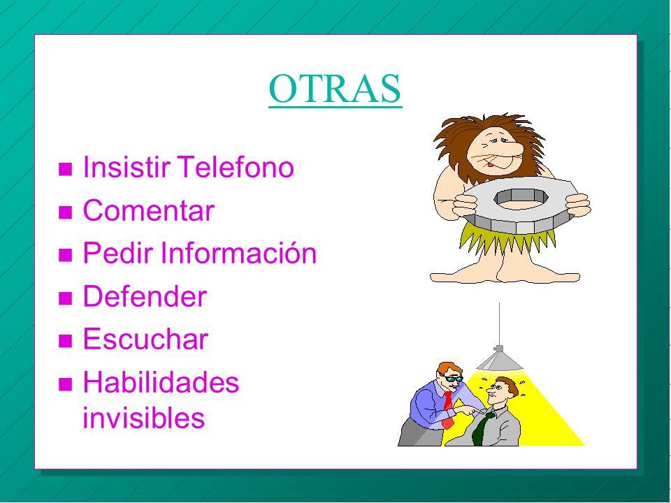 OTRAS n Insistir Telefono n Comentar n Pedir Información n Defender n Escuchar n Habilidades invisibles