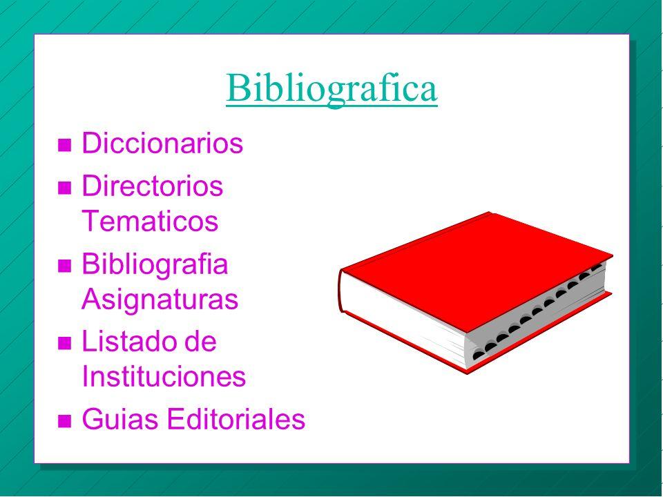 Bibliografica n Diccionarios n Directorios Tematicos n Bibliografia Asignaturas n Listado de Instituciones n Guias Editoriales