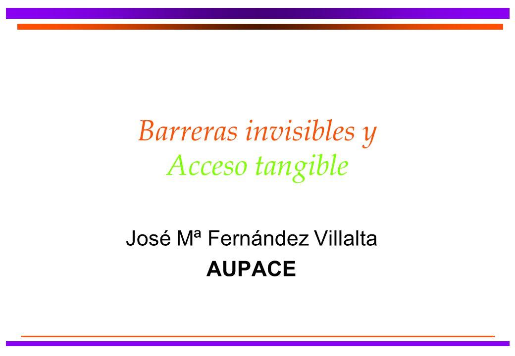 Barreras invisibles y Acceso tangible José Mª Fernández Villalta AUPACE