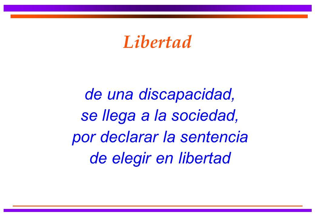 Libertad de una discapacidad, se llega a la sociedad, por declarar la sentencia de elegir en libertad