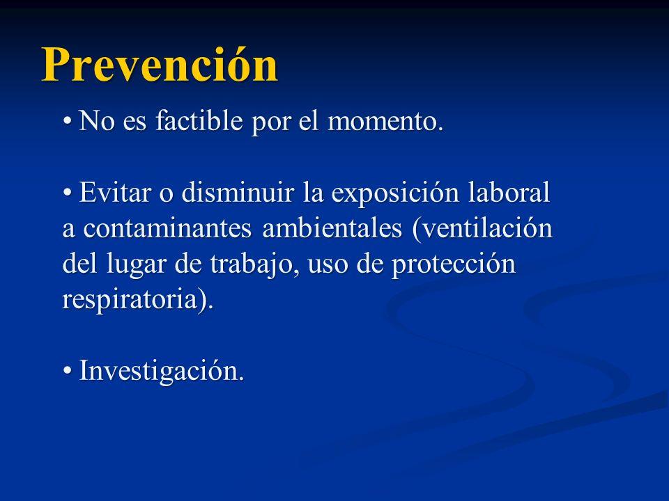 Prevención No es factible por el momento. No es factible por el momento. Evitar o disminuir la exposición laboral a contaminantes ambientales (ventila