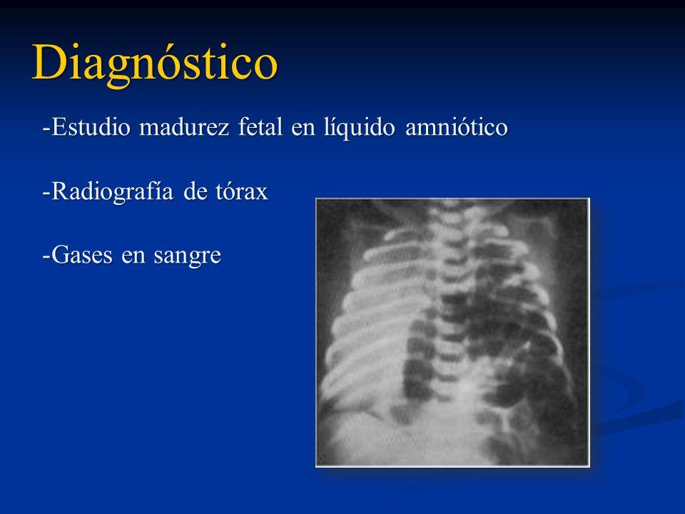 Diagnóstico -Estudio madurez fetal en líquido amniótico -Radiografía de tórax -Gases en sangre