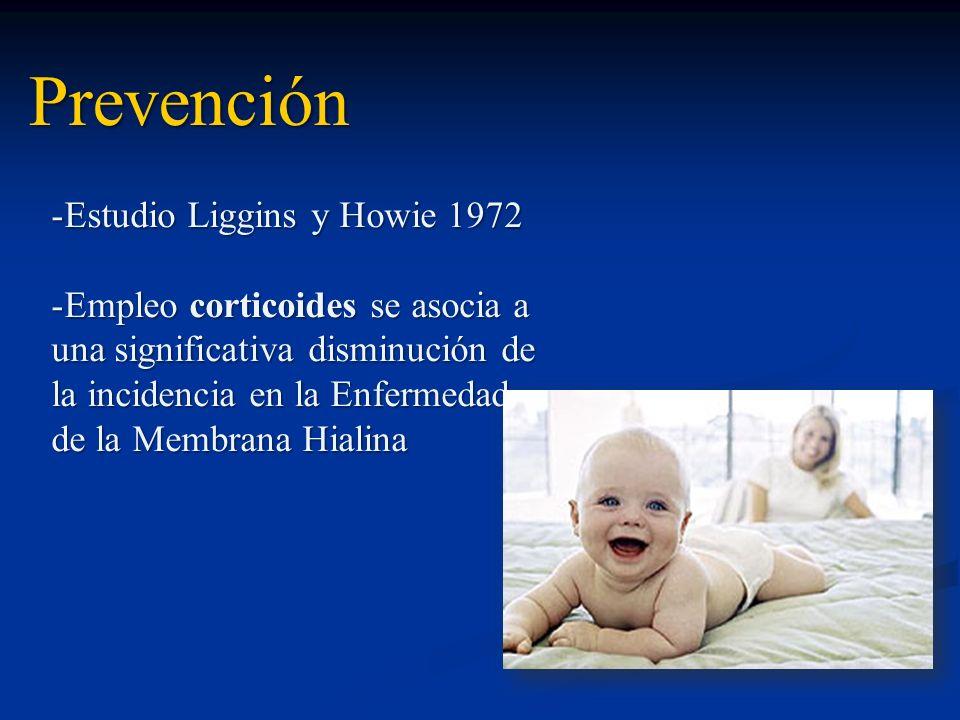 Prevención -Estudio Liggins y Howie 1972 -Empleo corticoides se asocia a una significativa disminución de la incidencia en la Enfermedad de la Membran
