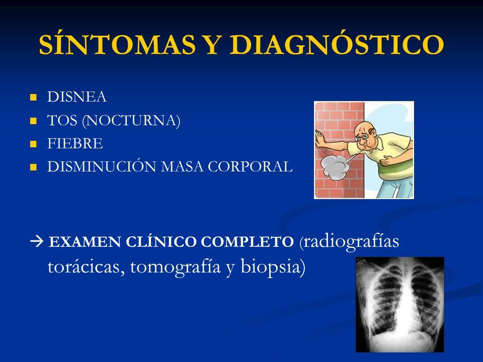SÍNTOMAS Y DIAGNÓSTICO DISNEA TOS (NOCTURNA) FIEBRE DISMINUCIÓN MASA CORPORAL EXAMEN CLÍNICO COMPLETO ( radiografías torácicas, tomografía y biopsia)
