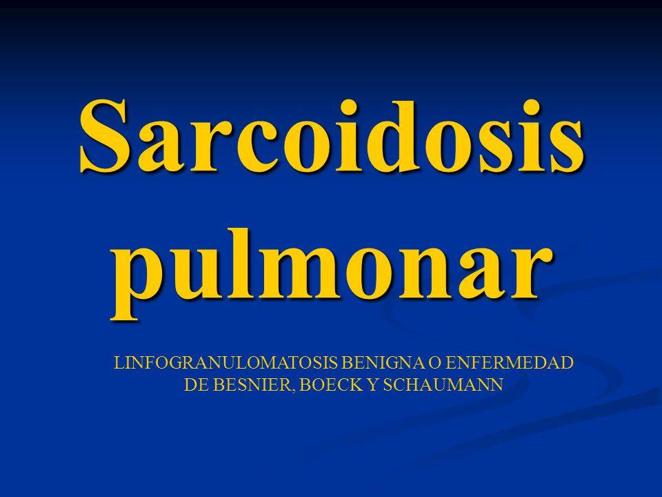 Sarcoidosis pulmonar LINFOGRANULOMATOSIS BENIGNA O ENFERMEDAD DE BESNIER, BOECK Y SCHAUMANN